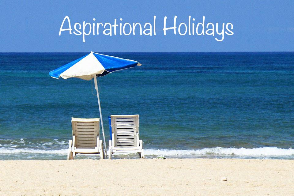 Aspirational Holidays วันหยุด พักผ่อน ที่สุดแสนวิเศษ